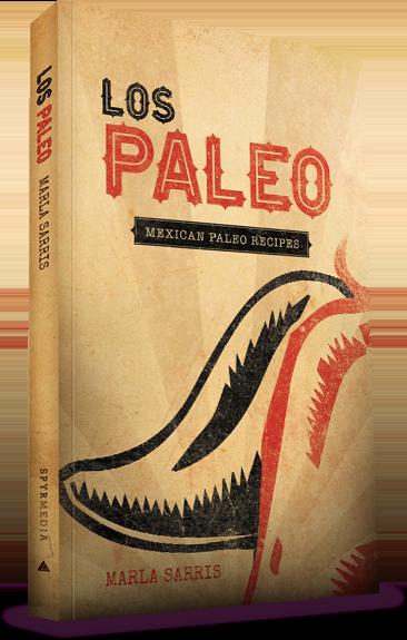 Paleo Porn Cookbook - Los Paleo: Mexican Paleo Recipes