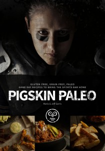 Pigskin Paleo: Gluten-Free, Grain-Free, Paleo Game Day Recipes to Bring the Sports Bar Home